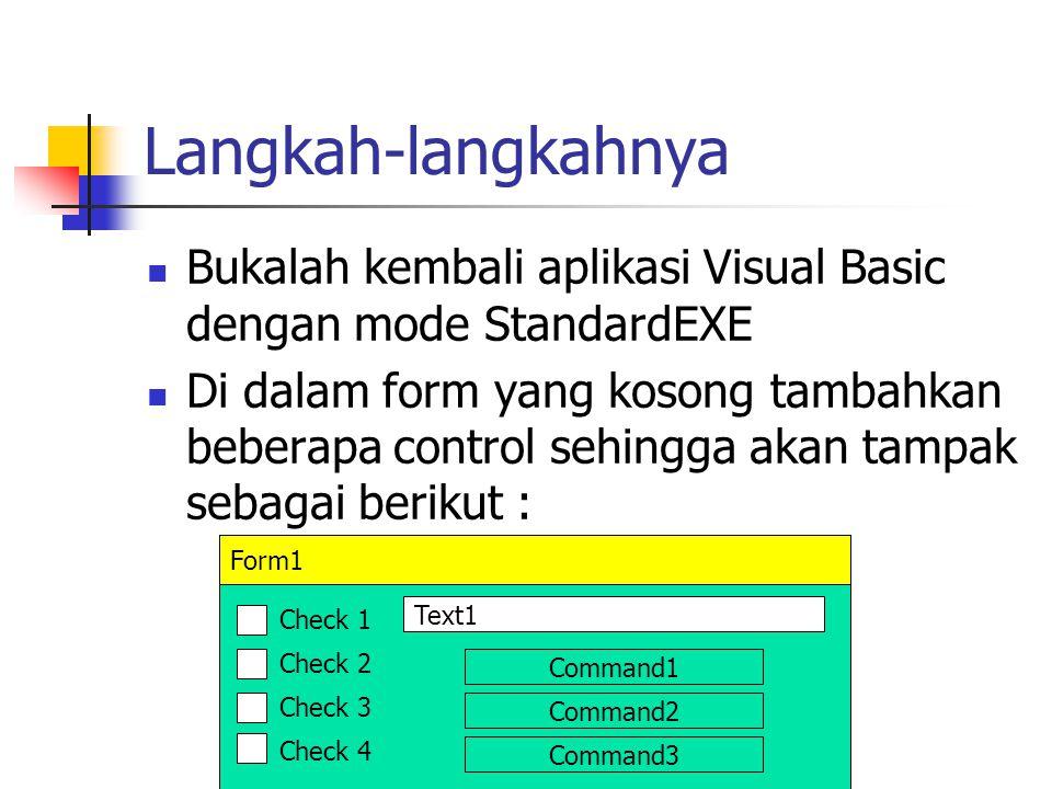 Langkah-langkahnya Bukalah kembali aplikasi Visual Basic dengan mode StandardEXE Di dalam form yang kosong tambahkan beberapa control sehingga akan ta