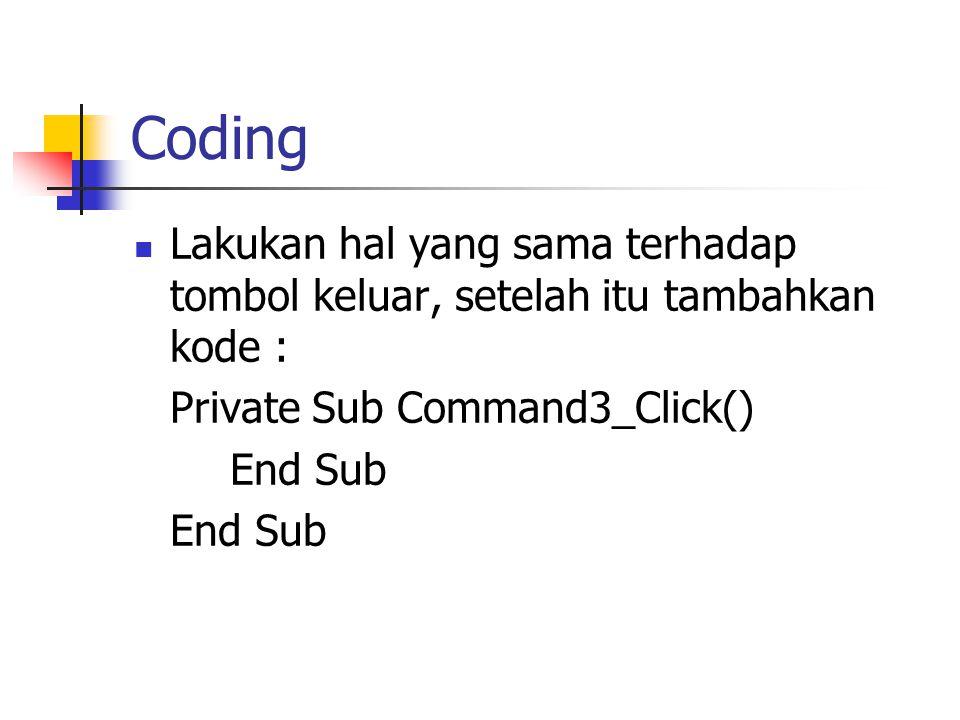 Coding Lakukan hal yang sama terhadap tombol keluar, setelah itu tambahkan kode : Private Sub Command3_Click() End Sub