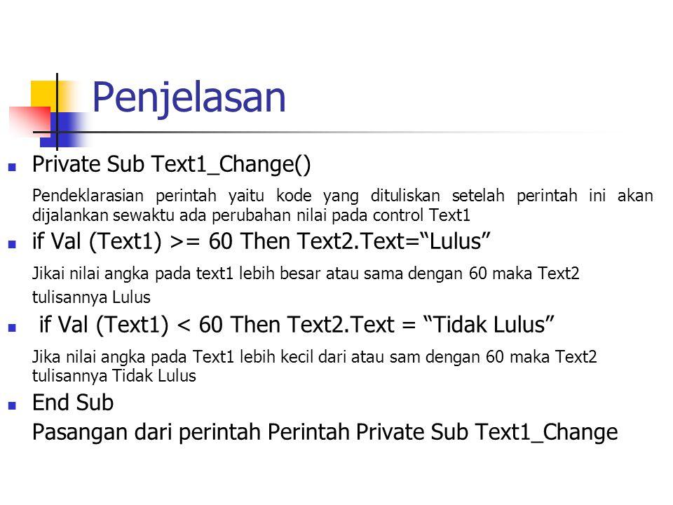 Penjelasan Private Sub Text1_Change() Pendeklarasian perintah yaitu kode yang dituliskan setelah perintah ini akan dijalankan sewaktu ada perubahan ni