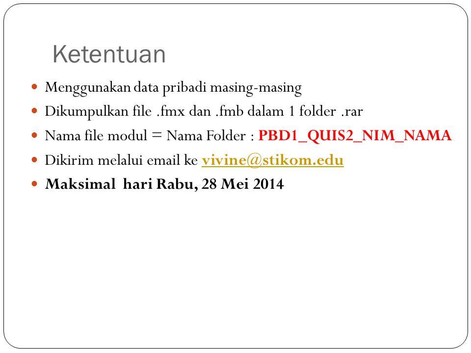 Ketentuan Menggunakan data pribadi masing-masing Dikumpulkan file.fmx dan.fmb dalam 1 folder.rar Nama file modul = Nama Folder : PBD1_QUIS2_NIM_NAMA Dikirim melalui email ke vivine@stikom.eduvivine@stikom.edu Maksimal hari Rabu, 28 Mei 2014