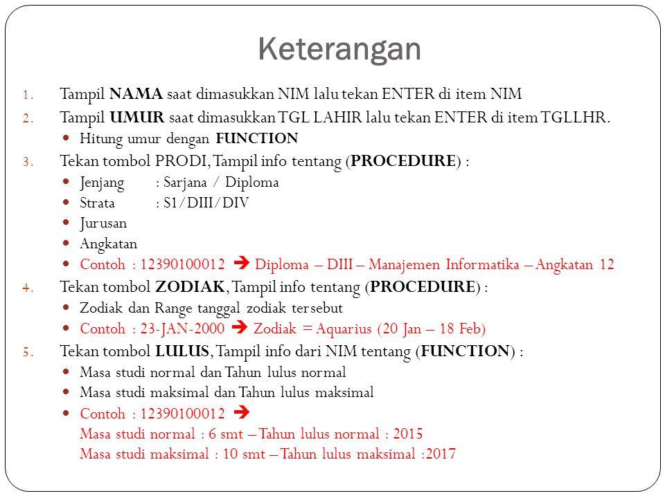 Keterangan 1. Tampil NAMA saat dimasukkan NIM lalu tekan ENTER di item NIM 2.