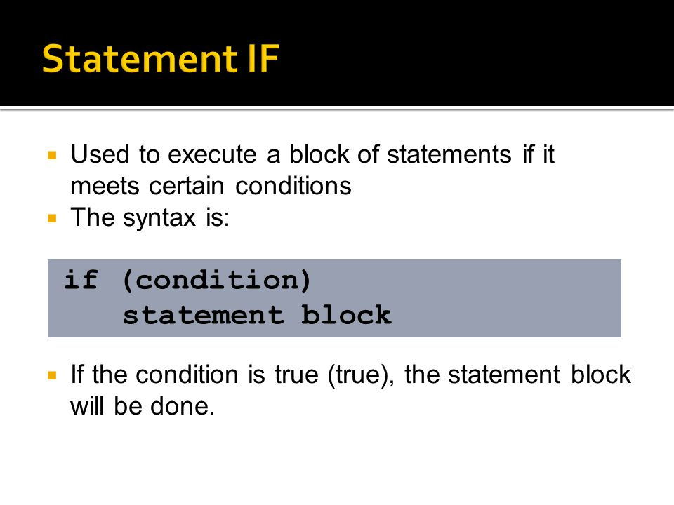  Used to execute a block of statements if it meets certain conditions  The syntax is:  If the condition is true (true), the statement block will be done.