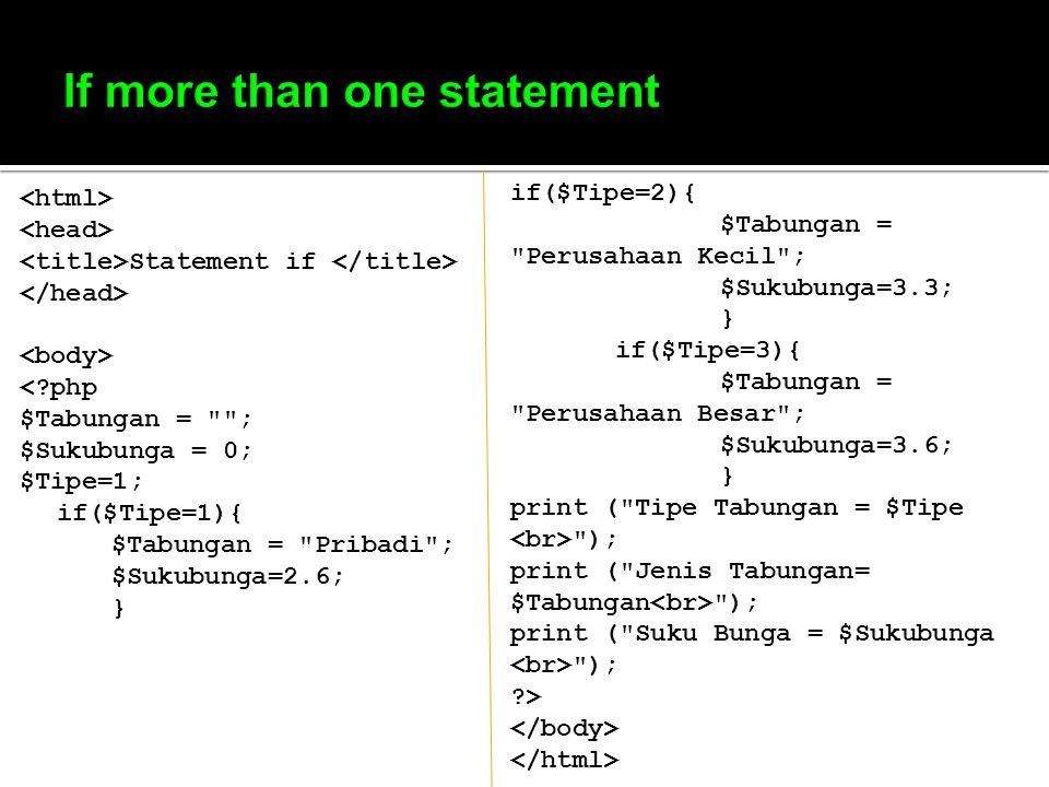 statement IF Nilai Siswa : <?php if (isset ($Nilai)) { //Mengambil nilai integer $Nilai = intval ($Nilai); if ($Nilai >= 60) { $Keterangan = Lulus ; } else { $Keterangan = Tidak Lulus ; } print ( Nilai Ujian = $Nilai ); print ( Keterangan = $Keterangan ); } ?>