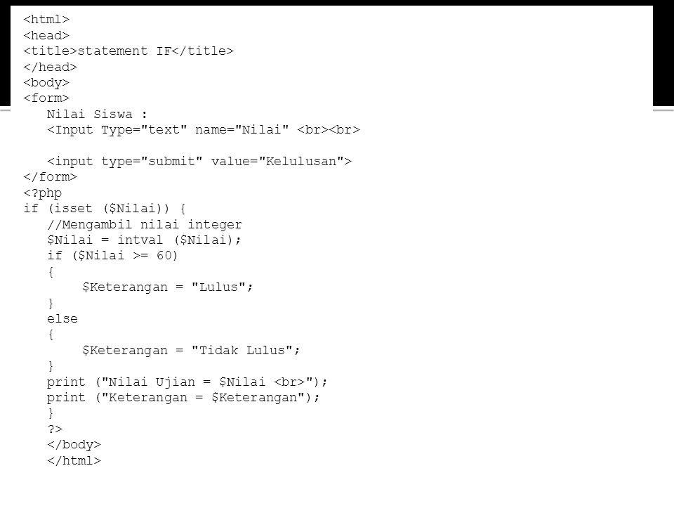 statement IF Nilai Siswa : <?php if (isset ($Nilai)) { //Mengambil nilai integer $Nilai = intval ($Nilai); if ($Nilai >= 60) { $Keterangan =