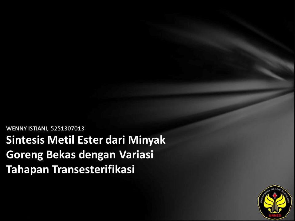 WENNY ISTIANI, 5251307013 Sintesis Metil Ester dari Minyak Goreng Bekas dengan Variasi Tahapan Transesterifikasi