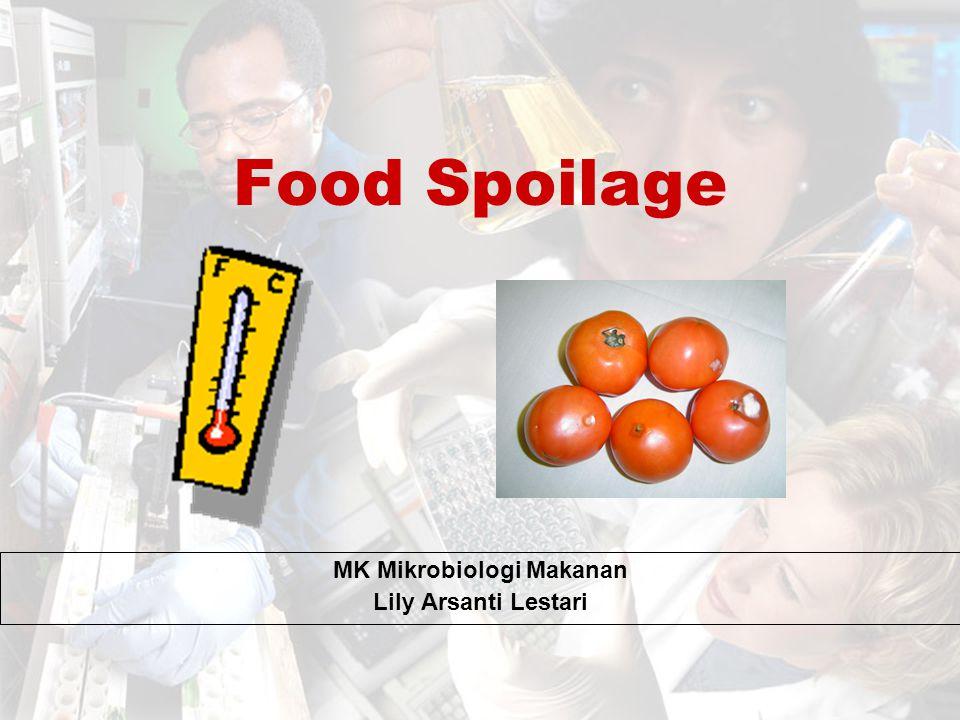 Food Spoilage / Kerusakan Makanan Suatu kondisi dimana makanan menjadi rusak atau kemungkinan menjadi tidak aman jika dikonsumsi.