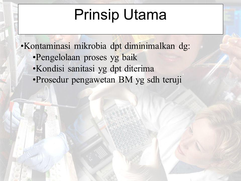 Prinsip Utama Kontaminasi mikrobia dpt diminimalkan dg: Pengelolaan proses yg baik Kondisi sanitasi yg dpt diterima Prosedur pengawetan BM yg sdh teru