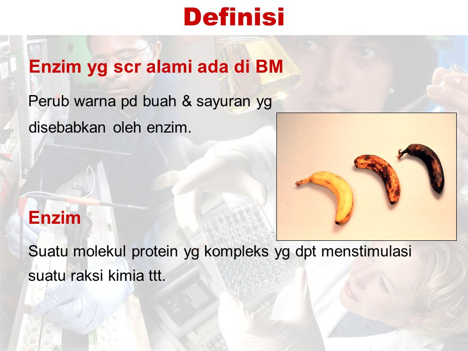 Enzim yg scr alami ada di BM Perub warna pd buah & sayuran yg disebabkan oleh enzim. Enzim Suatu molekul protein yg kompleks yg dpt menstimulasi suatu