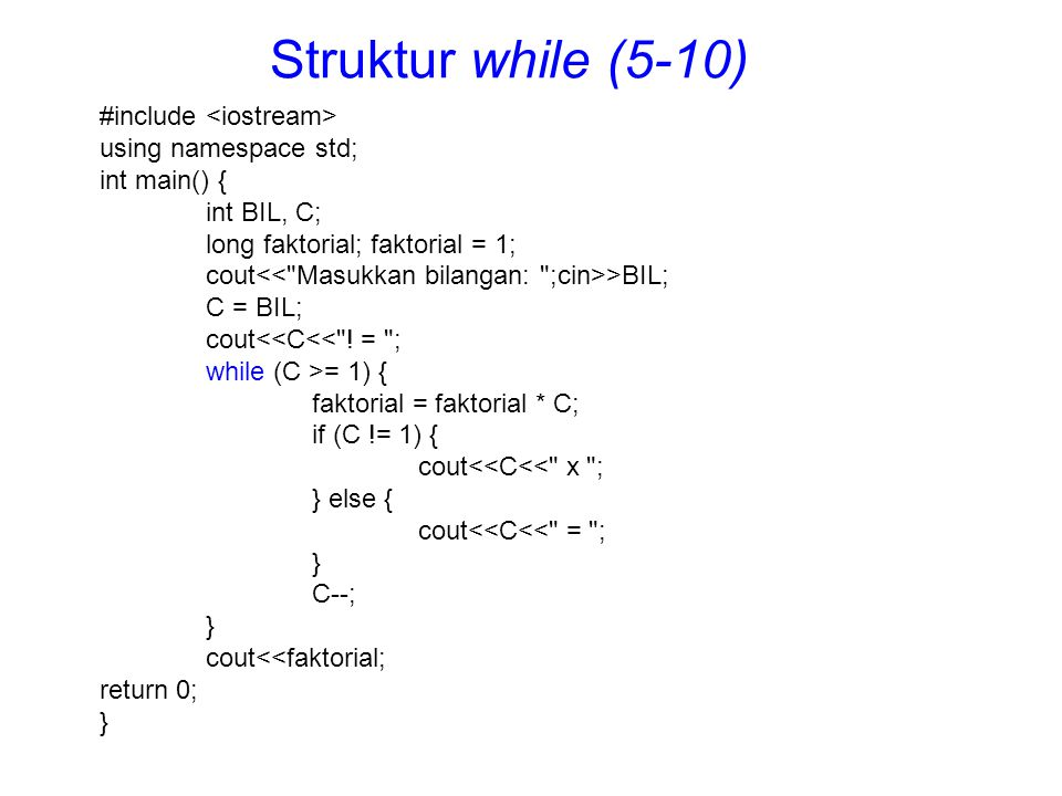 #include using namespace std; int main() { int J = 10; int K; while (J >= 1) { K = 1; while (K <= J) { cout<<K*J<< ; K++; } cout<<endl; J--; } return 0; } Struktur while (5-11)