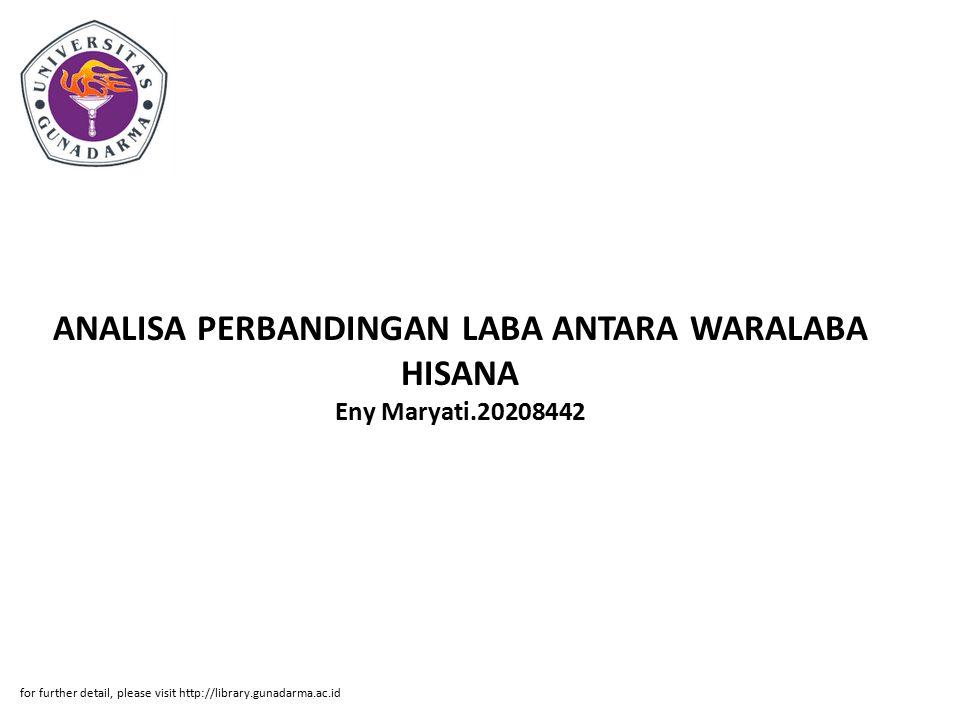 ANALISA PERBANDINGAN LABA ANTARA WARALABA HISANA Eny Maryati.20208442 for further detail, please visit http://library.gunadarma.ac.id