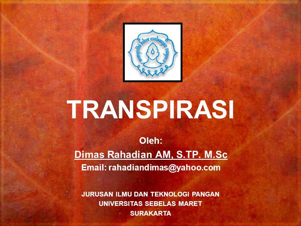 TRANSPIRASI Oleh: Dimas Rahadian AM, S.TP. M.Sc Email: rahadiandimas@yahoo.com JURUSAN ILMU DAN TEKNOLOGI PANGAN UNIVERSITAS SEBELAS MARET SURAKARTA