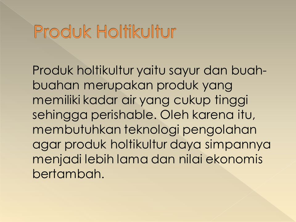 Produk holtikultur yaitu sayur dan buah- buahan merupakan produk yang memiliki kadar air yang cukup tinggi sehingga perishable. Oleh karena itu, membu