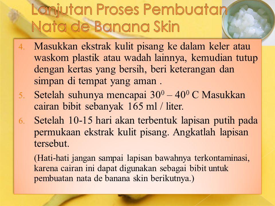 4. Masukkan ekstrak kulit pisang ke dalam keler atau waskom plastik atau wadah lainnya, kemudian tutup dengan kertas yang bersih, beri keterangan dan