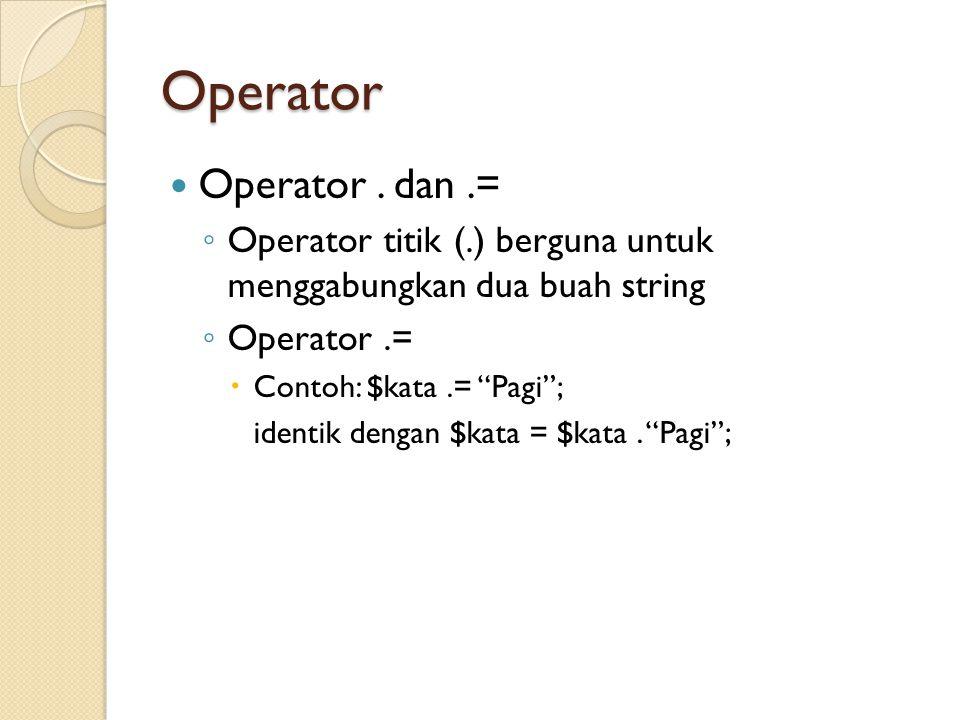 """Operator Operator. dan.= ◦ Operator titik (.) berguna untuk menggabungkan dua buah string ◦ Operator.=  Contoh: $kata.= """"Pagi""""; identik dengan $kata"""