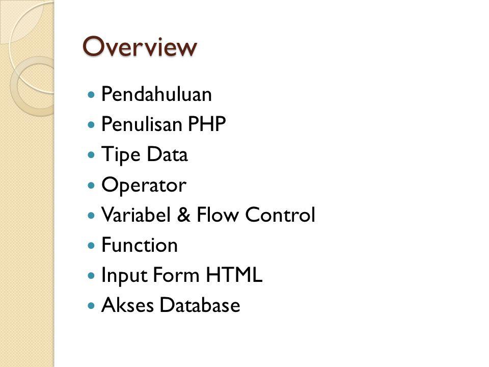 Pendahuluan PHP awalnya merupakan singkatan dari Personal Home Page, tetapi sekarang dikenal sebagai PHP: Hypertext Preprocessor Bertujuan untuk memungkinkan web designer untuk membuat dynamic web page dengan cepat Program php perlu di-interpret oleh web server sehingga menghasilkan kode html yang dikirim ke browser agar dapat ditampilkan Program ini dapat berdiri sendiri ataupun disisipkan di antara kode-kode html sehingga dapat langsung ditampilkan bersama dengan kode-kode html tersebut
