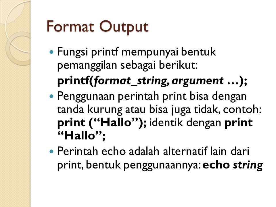 Format Output Fungsi printf mempunyai bentuk pemanggilan sebagai berikut: printf(format_string, argument …); Penggunaan perintah print bisa dengan tan
