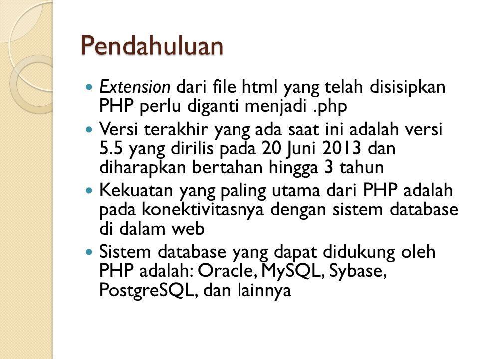 Pendahuluan Extension dari file html yang telah disisipkan PHP perlu diganti menjadi.php Versi terakhir yang ada saat ini adalah versi 5.5 yang dirili