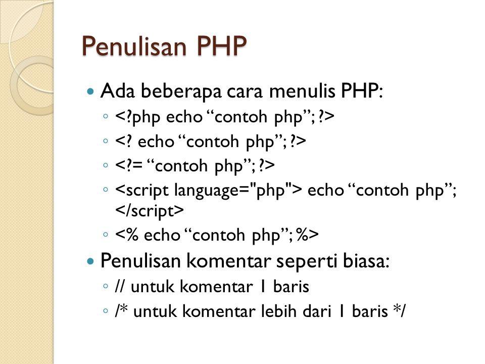 """Penulisan PHP Ada beberapa cara menulis PHP: ◦ ◦ echo """"contoh php""""; ◦ Penulisan komentar seperti biasa: ◦ // untuk komentar 1 baris ◦ /* untuk komenta"""