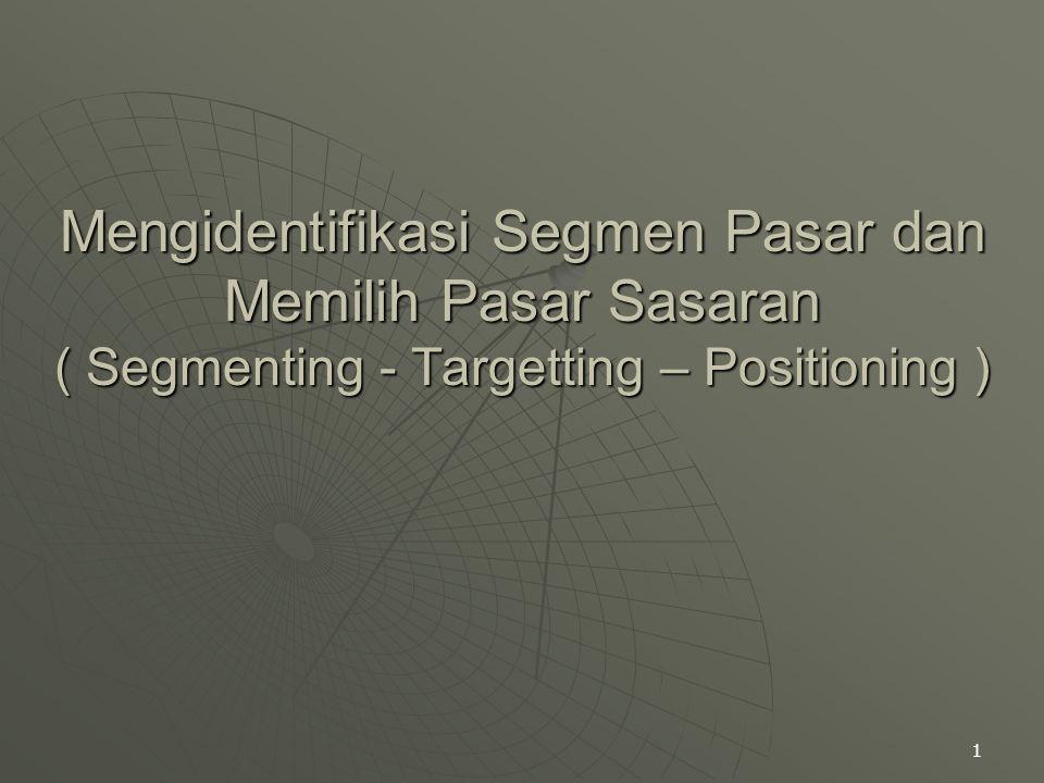 1 Mengidentifikasi Segmen Pasar dan Memilih Pasar Sasaran ( Segmenting - Targetting – Positioning )