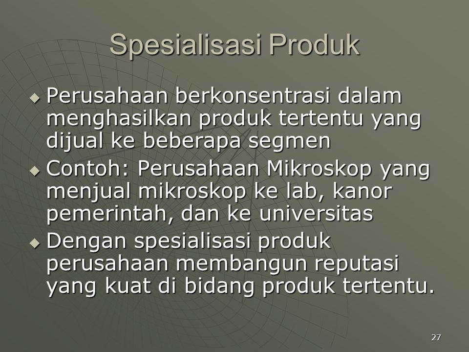 27 Spesialisasi Produk  Perusahaan berkonsentrasi dalam menghasilkan produk tertentu yang dijual ke beberapa segmen  Contoh: Perusahaan Mikroskop ya