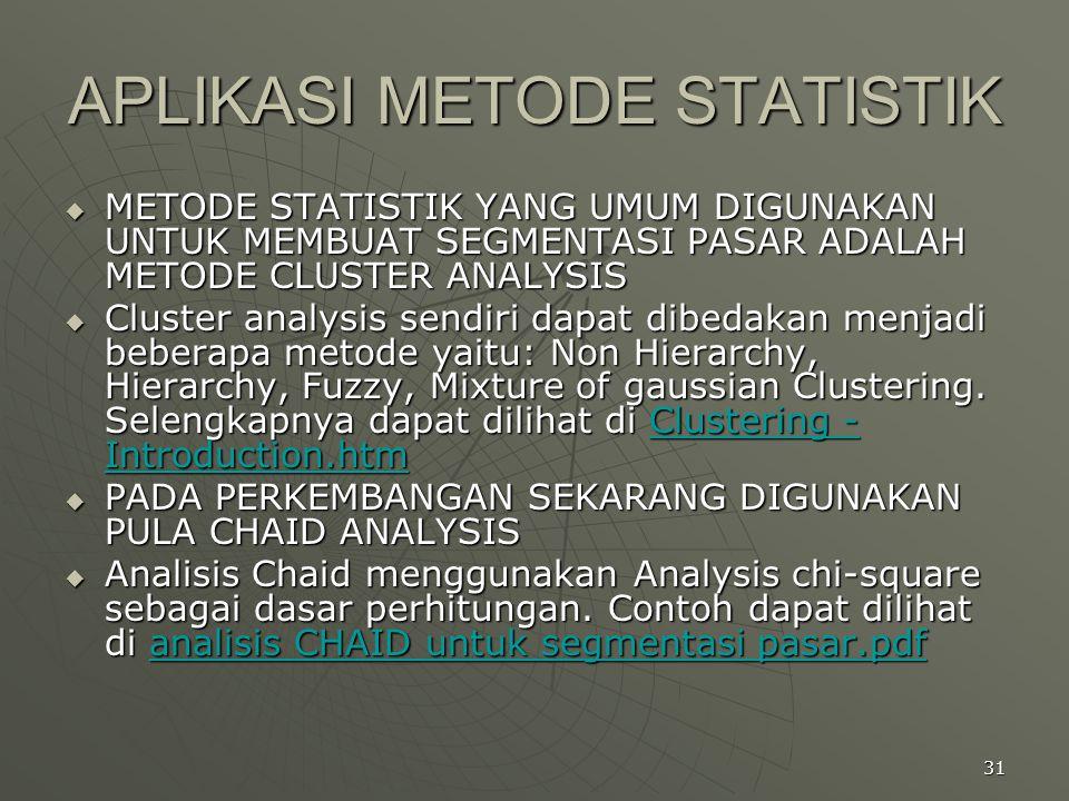 31 APLIKASI METODE STATISTIK  METODE STATISTIK YANG UMUM DIGUNAKAN UNTUK MEMBUAT SEGMENTASI PASAR ADALAH METODE CLUSTER ANALYSIS  Cluster analysis s