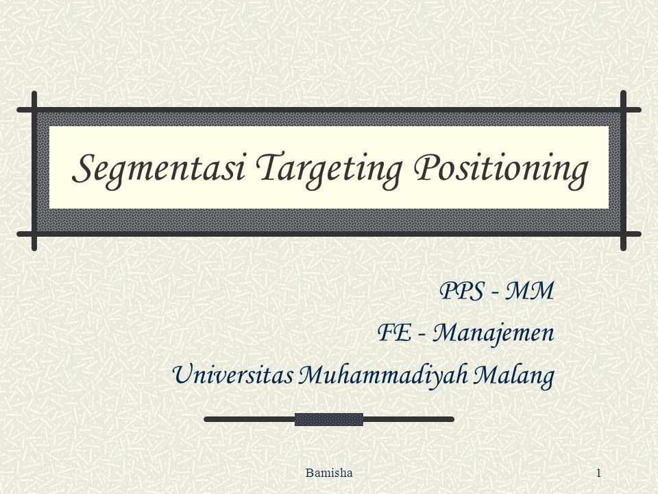 Bamisha1 Segmentasi Targeting Positioning PPS - MM FE - Manajemen Universitas Muhammadiyah Malang