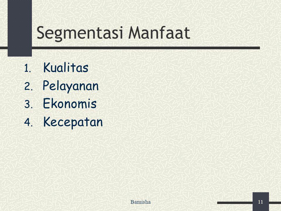 Bamisha11 Segmentasi Manfaat 1. Kualitas 2. Pelayanan 3. Ekonomis 4. Kecepatan