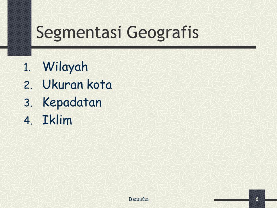Bamisha6 Segmentasi Geografis 1. Wilayah 2. Ukuran kota 3. Kepadatan 4. Iklim