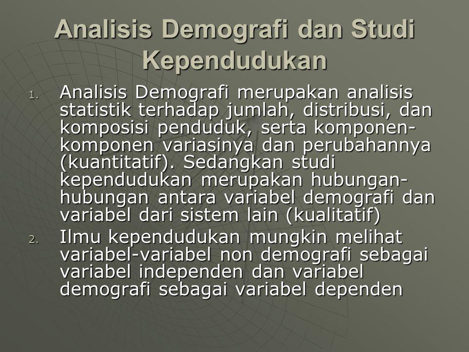 Analisis Demografi dan Studi Kependudukan 1. Analisis Demografi merupakan analisis statistik terhadap jumlah, distribusi, dan komposisi penduduk, sert