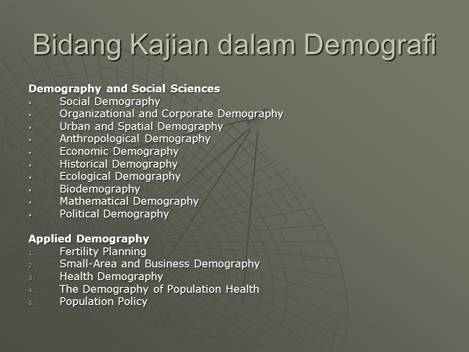Bidang Kajian dalam Demografi Demography and Social Sciences Social Demography Social Demography Organizational and Corporate Demography Organizationa
