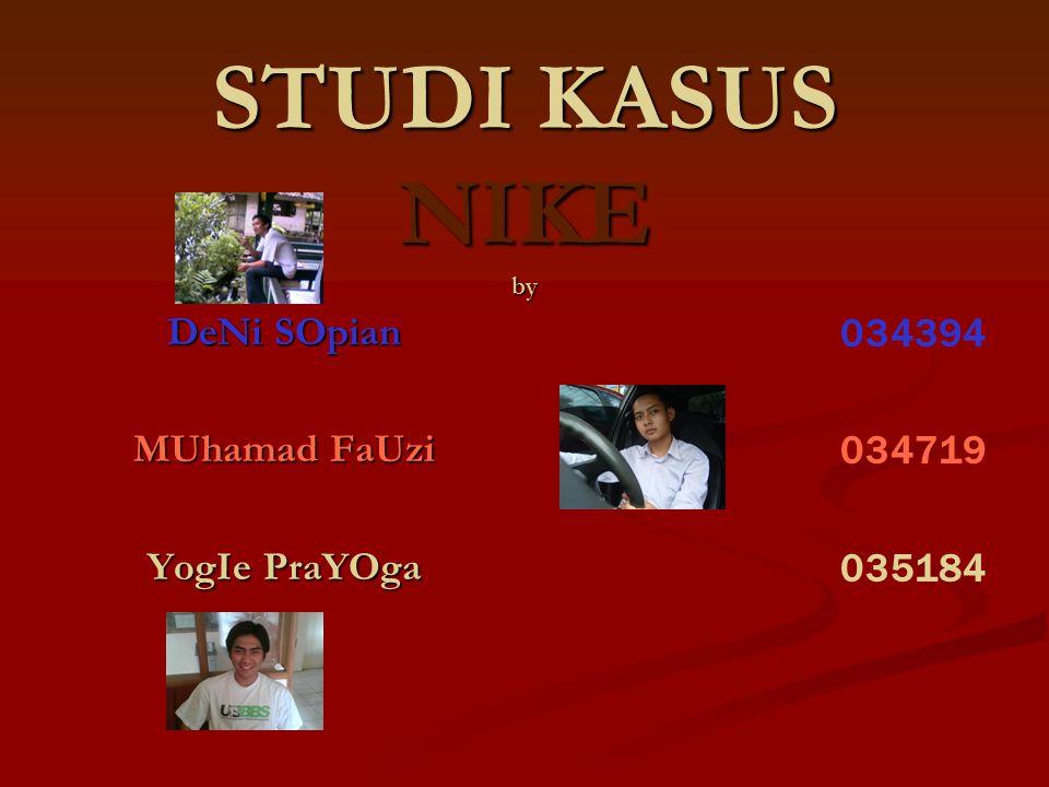 STUDI KASUS NIKE by DeNi SOpian MUhamad FaUzi YogIe PraYOga 034394 034719 035184