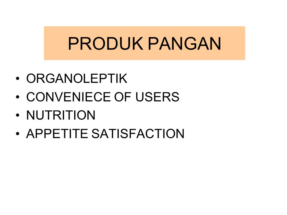 PRODUK PANGAN ORGANOLEPTIK CONVENIECE OF USERS NUTRITION APPETITE SATISFACTION