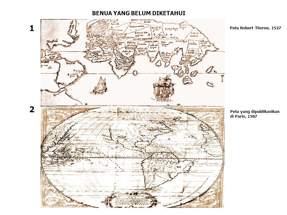 BENUA YANG BELUM DIKETAHUI Peta Robert Thorne, 1527 Peta yang dipublikasikan di Paris, 1587 1 2