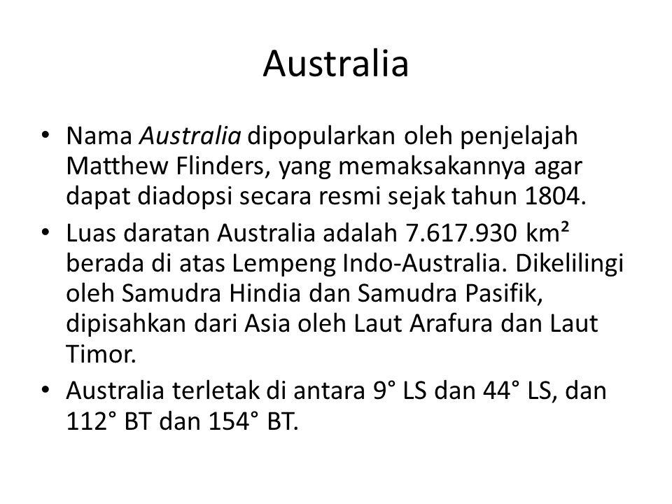 Australia Nama Australia dipopularkan oleh penjelajah Matthew Flinders, yang memaksakannya agar dapat diadopsi secara resmi sejak tahun 1804. Luas dar