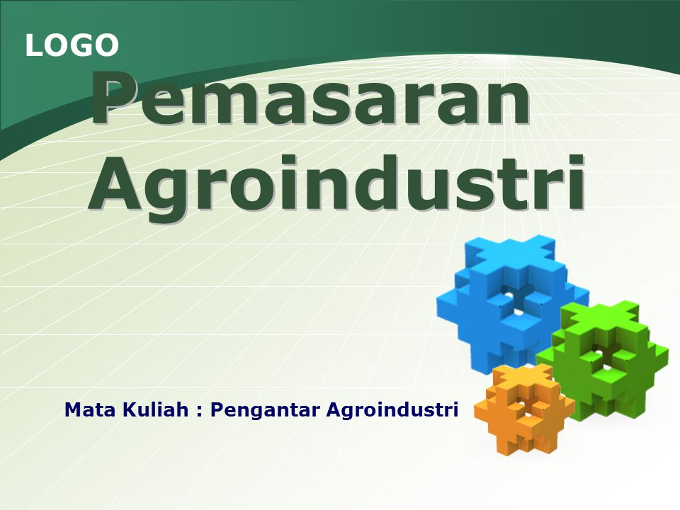 LOGO Pemasaran Agroindustri Mata Kuliah : Pengantar Agroindustri