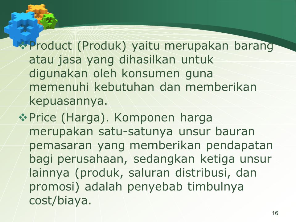 16  Product (Produk) yaitu merupakan barang atau jasa yang dihasilkan untuk digunakan oleh konsumen guna memenuhi kebutuhan dan memberikan kepuasannya.