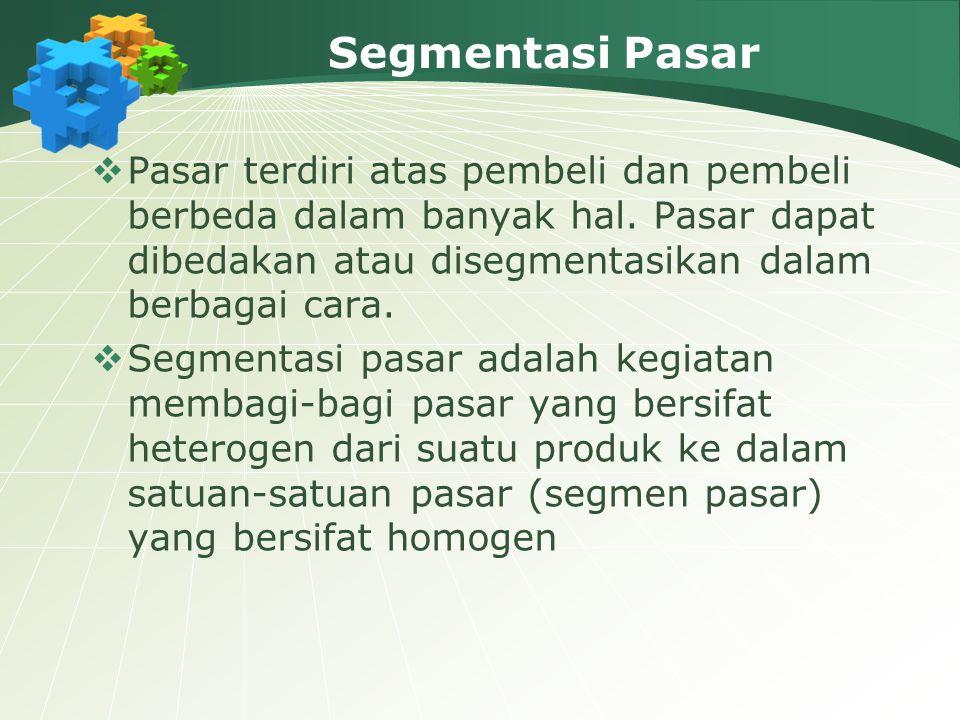 Segmentasi Pasar  Pasar terdiri atas pembeli dan pembeli berbeda dalam banyak hal.