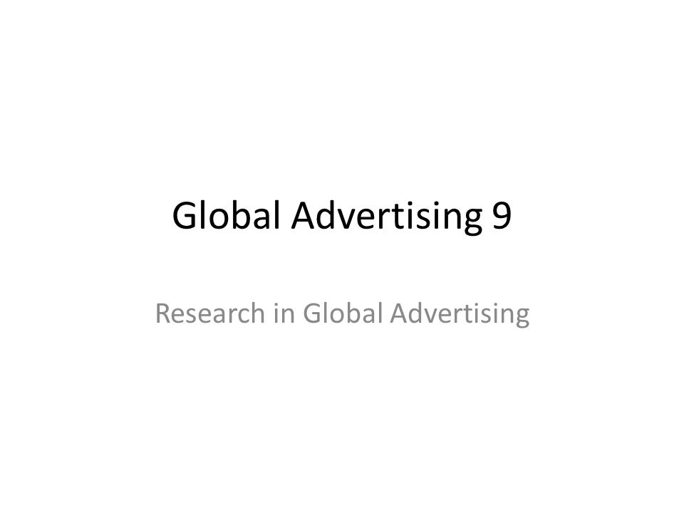 Global Advertising 9 Research in Global Advertising