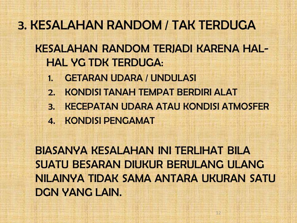 3. KESALAHAN RANDOM / TAK TERDUGA KESALAHAN RANDOM TERJADI KARENA HAL- HAL YG TDK TERDUGA: 1.GETARAN UDARA / UNDULASI 2.KONDISI TANAH TEMPAT BERDIRI A