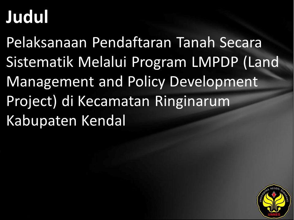 Abstrak Dalam rangka usaha untuk mencapai terwujudnya program Catur Tertib Pertanahan, pemerintah mengeluarkan program LMPDP (Land Management and Policy Development Project) tahun anggaran 2009 yang biayanya berasal dari bantuan pinjaman Bank Dunia.