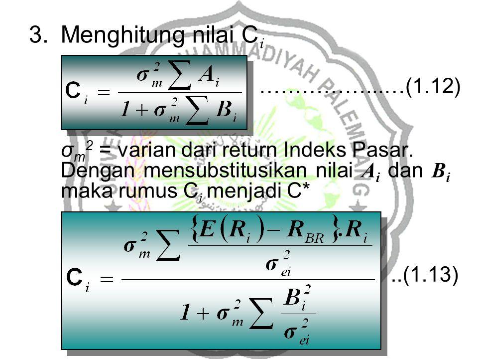 3.Menghitung nilai C i σ m 2 = varian dari return Indeks Pasar. Dengan mensubstitusikan nilai A i dan B i maka rumus C i menjadi C* ……………...…(1.12)..(
