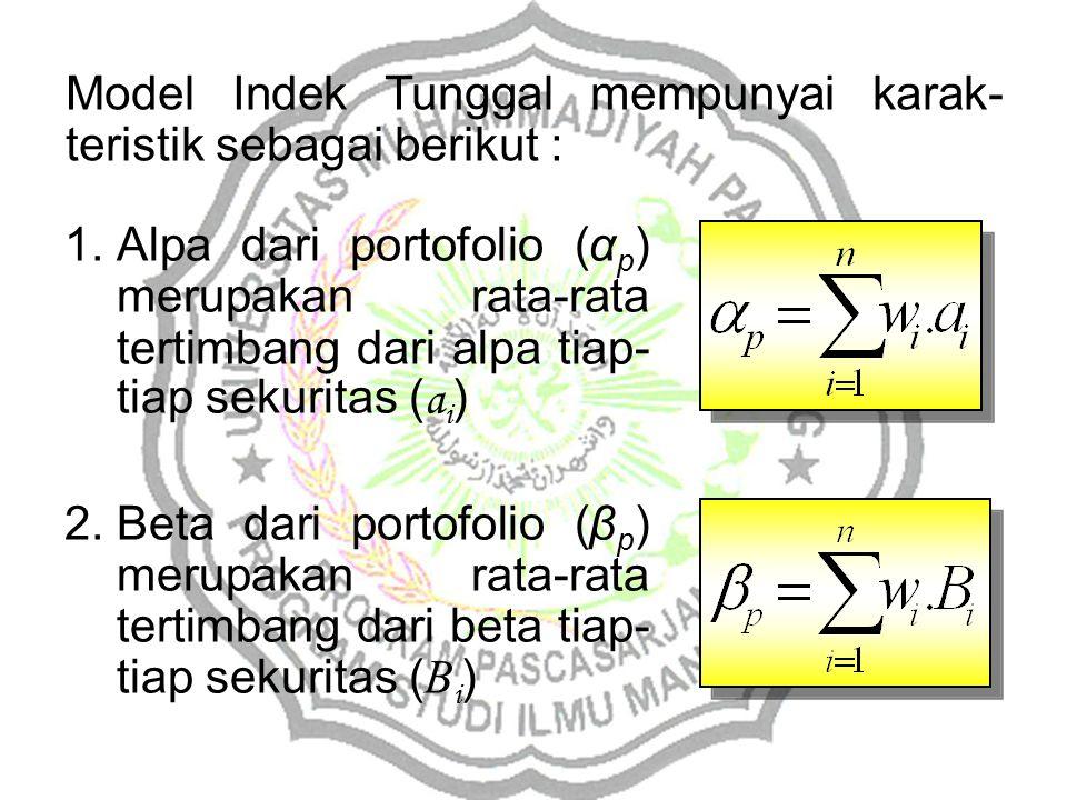 1.Alpa dari portofolio (α p ) merupakan rata-rata tertimbang dari alpa tiap- tiap sekuritas ( a i ) 2.Beta dari portofolio (β p ) merupakan rata-rata tertimbang dari beta tiap- tiap sekuritas ( B i ) Model Indek Tunggal mempunyai karak- teristik sebagai berikut :