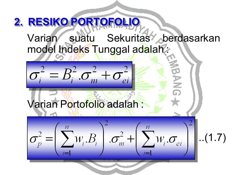 2.RESIKO PORTOFOLIO Varian suatu Sekuritas berdasarkan model Indeks Tunggal adalah : Varian Portofolio adalah :..(1.7)
