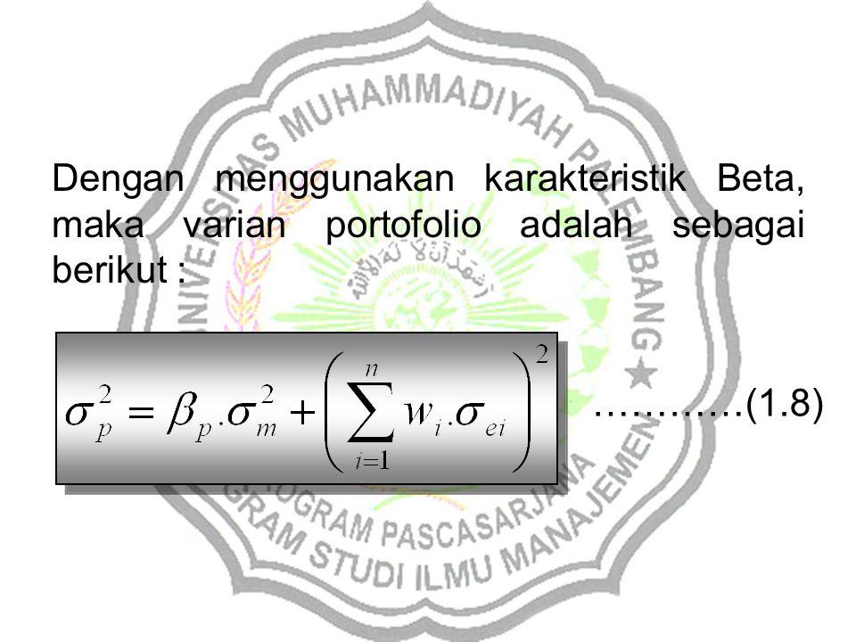 Dengan menggunakan karakteristik Beta, maka varian portofolio adalah sebagai berikut : …………(1.8)
