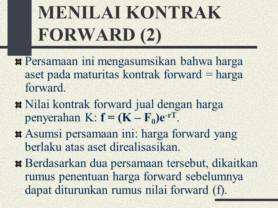 MENILAI KONTRAK FORWARD (1) Kontrak forward bernilai nol pada saat pertama kali dimasukkan. Pada tahap akhir, nilai forward dapat bernilai positif ata