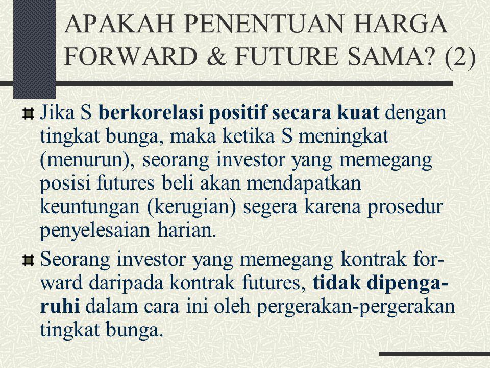 APAKAH PENENTUAN HARGA FORWARD & FUTURE SAMA? (1) Jika tingkat bunga bebas risiko konstan dan jatuh temponya sama, maka harga forward untuk suatu kont