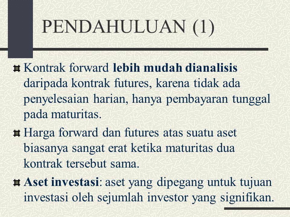 PENDAHULUAN (1) Kontrak forward lebih mudah dianalisis daripada kontrak futures, karena tidak ada penyelesaian harian, hanya pembayaran tunggal pada maturitas.
