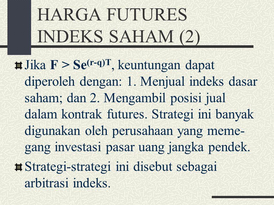 HARGA FUTURES INDEKS SAHAM (1) Indeks saham dapat dipandang sebagai harga atas aset investasi yang membayar dividen, yang biasanya menggunakan yield y