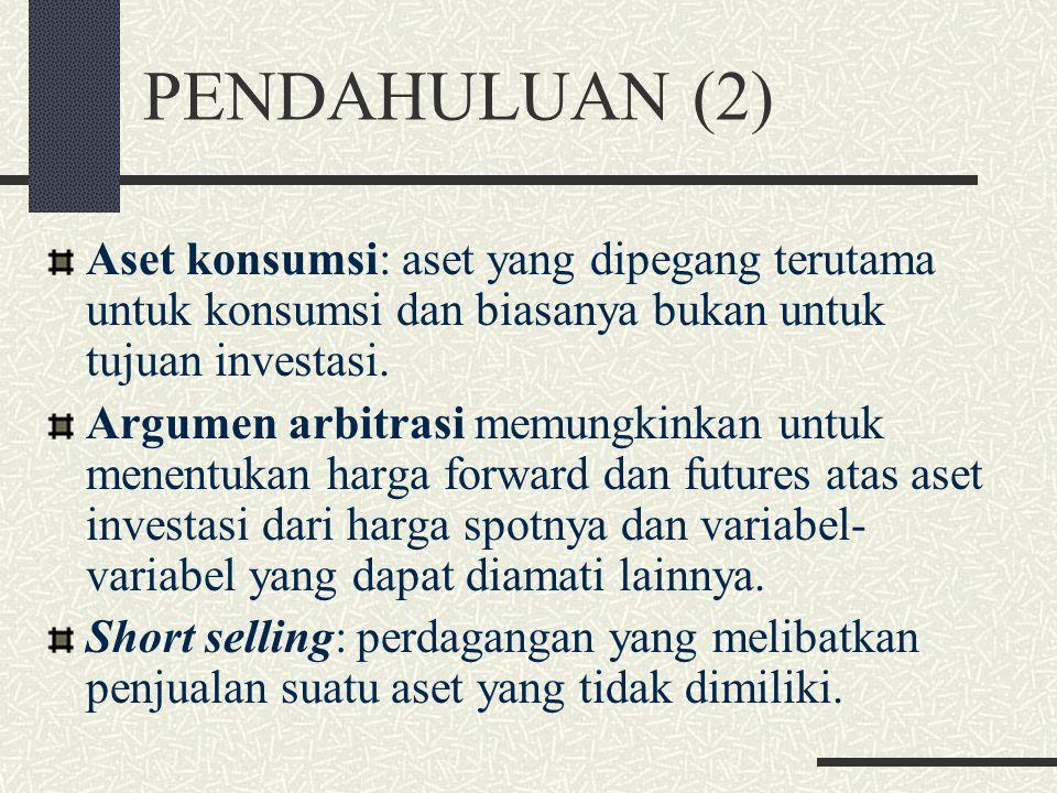 PENDAHULUAN (1) Kontrak forward lebih mudah dianalisis daripada kontrak futures, karena tidak ada penyelesaian harian, hanya pembayaran tunggal pada m