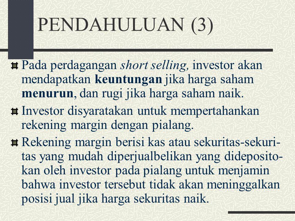 PENDAHULUAN (3) Pada perdagangan short selling, investor akan mendapatkan keuntungan jika harga saham menurun, dan rugi jika harga saham naik.
